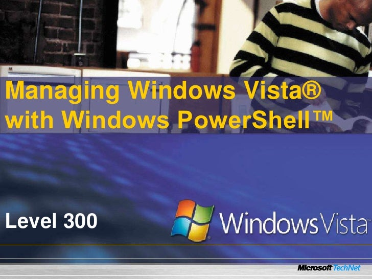 Managing Windows Vista® with Windows PowerShell™    Level 300