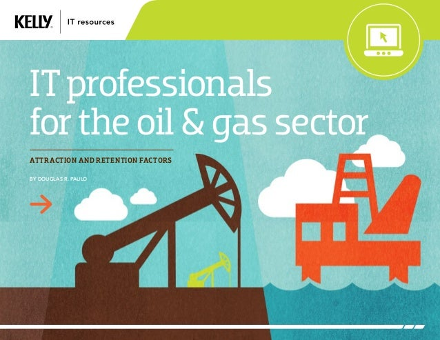 ITprofessionals fortheoil&gassector Attraction and retention factors By Douglas R. Paulo