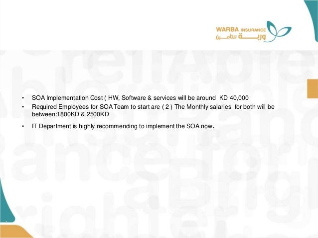 • • SOA Implementation Cost ( HW, Software & services will be around KD 40,000 • Required Employees for SOA Team to start ...