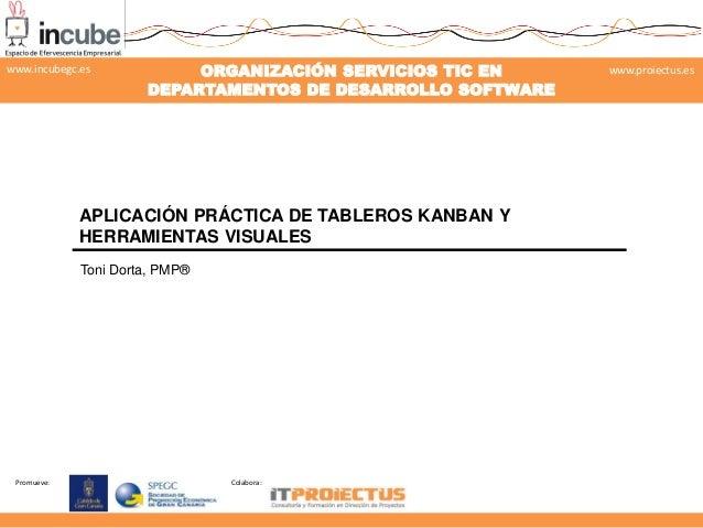 Promueve:  Colabora:  ORGANIZACIÓN SERVICIOS TIC EN DEPARTAMENTOS DE DESARROLLO SOFTWARE  www.proiectus.es  www.incubegc.e...