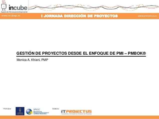 www.incubegc.es  I JORNADA DIRECCIÓN DE PROYECTOS  www.proiectus.es  29 de noviembre 2013  GESTIÓN DE PROYECTOS DESDE EL E...