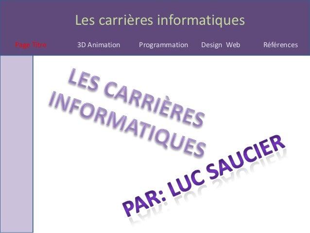 Les carrières informatiquesPage Titre   3D Animation   Programmation   Design Web   Références