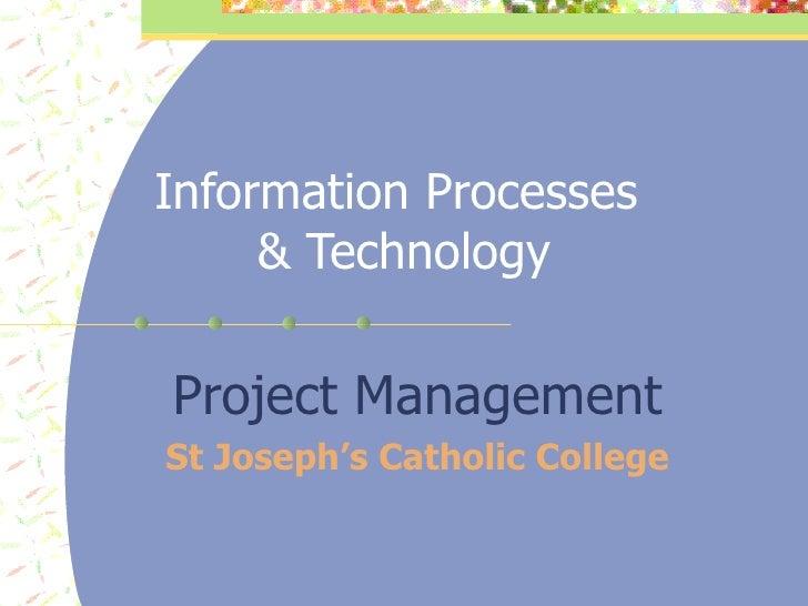 Information Processes  & Technology Project Management St Joseph's Catholic College