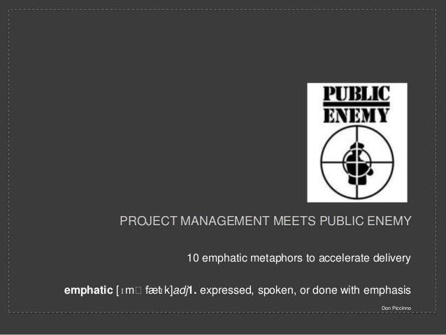 PROJECT MANAGEMENT MEETS PUBLIC ENEMY                      10 emphatic metaphors to accelerate delivery               ɪemp...