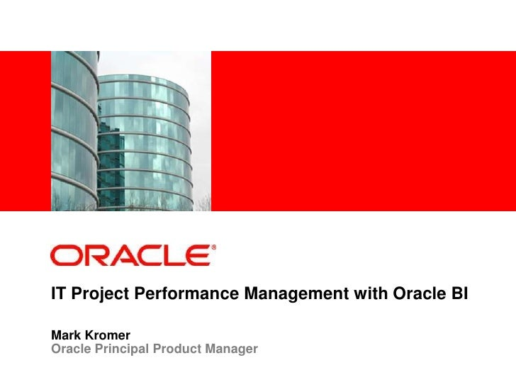 <Insert Picture Here>     IT Project Performance Management with Oracle BI  Mark Kromer Oracle Principal Product Manager