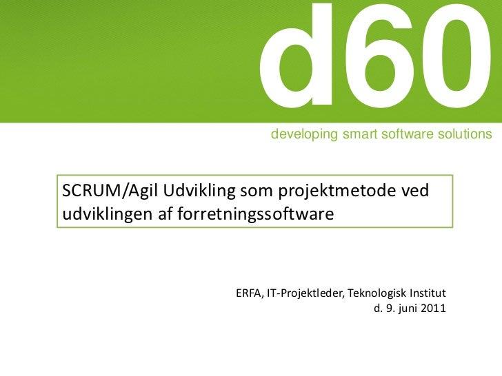 d60developing smart software solutionsSCRUM/Agil Udvikling som projektmetode vedudviklingen af forretningssoftware        ...