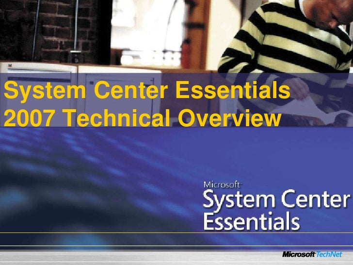 System Center Essentials 2007 Technical Overview