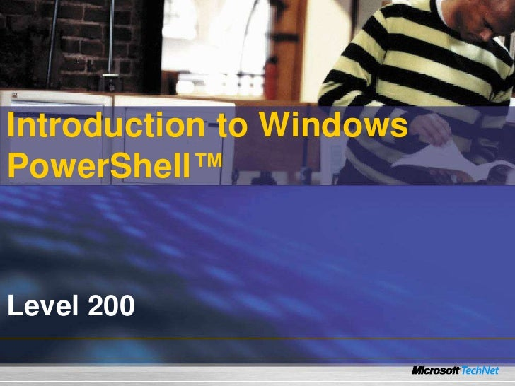 Introduction to Windows PowerShell™    Level 200