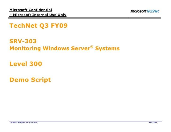 Microsoft Confidential – Microsoft Internal Use Only   TechNet Q3 FY09  SRV-303 Monitoring Windows Server® Systems   Level...