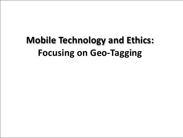 Mobile Technology and Ethics:  Focusing on Geo‐Tagging