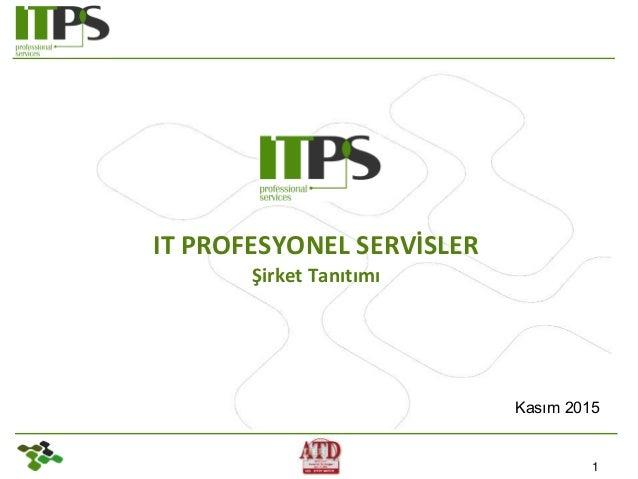 1 IT PROFESYONEL SERVİSLER Şirket Tanıtımı Kasım 2015