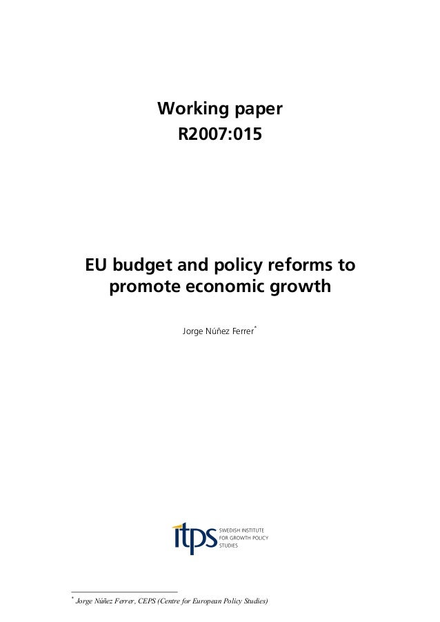 Working paper R2007:015 EU budget and policy reforms to promote economic growth Jorge Núñez Ferrer* * Jorge Núñez Ferrer, ...