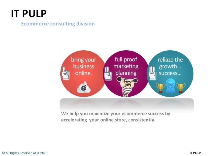 IT PULP             Ecommerce consulting division                                   We help you maximize your ecommerce su...