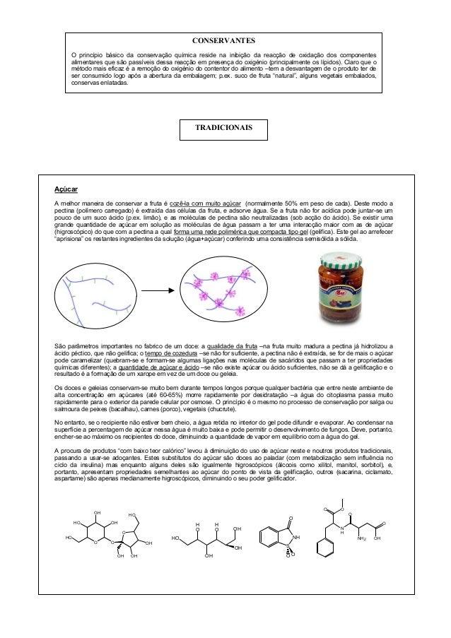 CONSERVANTES O princípio básico da conservação química reside na inibição da reacção de oxidação dos componentes alimentar...