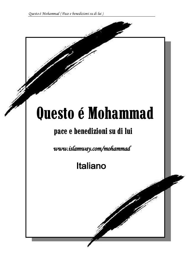 Questo é Mohammad ( Pace e benedizioni su di lui ) 1 1 Questo é Mohammad pace e benedizioni su di lui www.islamway.com/moh...