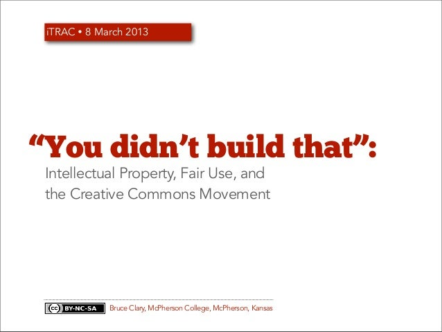 "iTRAC Ÿ 8 March 2013""You didn't build that"": Intellectual Property, Fair Use, and the Creative Commons Movement          ..."