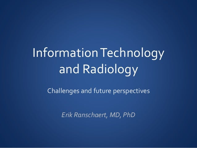 information technology in radiology Radiology information system solutions for radiology groups, hospitals and  private practices cloud-based, ehr-certified technology and.