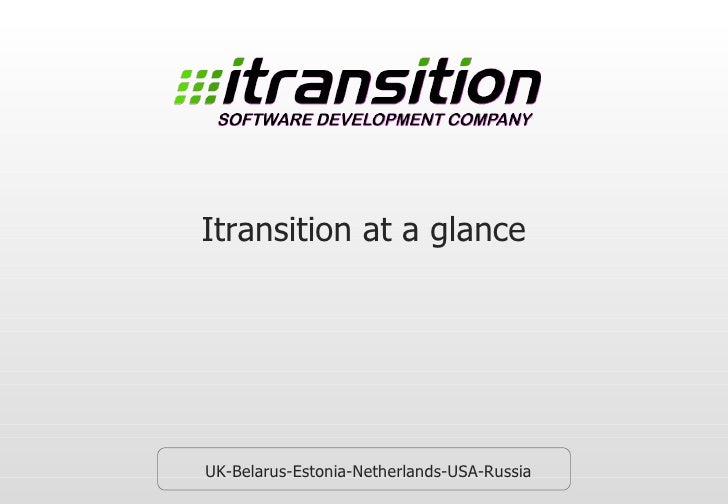 Itransition at a glance UK-Belarus-Estonia-Netherlands-USA-Russia