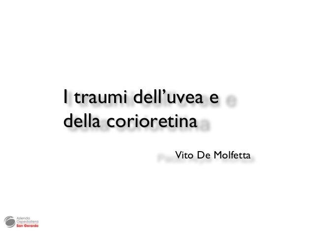 I traumi dell'uvea edella corioretina              Vito De Molfetta