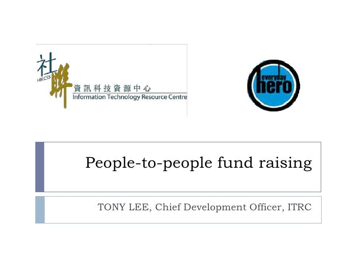 People-to-people fund raising<br />TONY LEE, Chief Development Officer, ITRC<br />