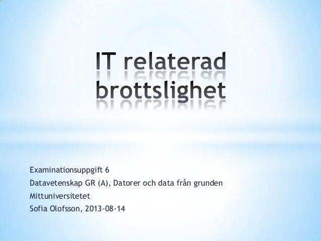 Examinationsuppgift 6 Datavetenskap GR (A), Datorer och data från grunden Mittuniversitetet Sofia Olofsson, 2013-08-14