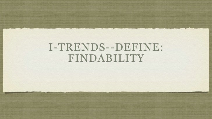 I-TRENDS--DEFINE:    FINDABILITY