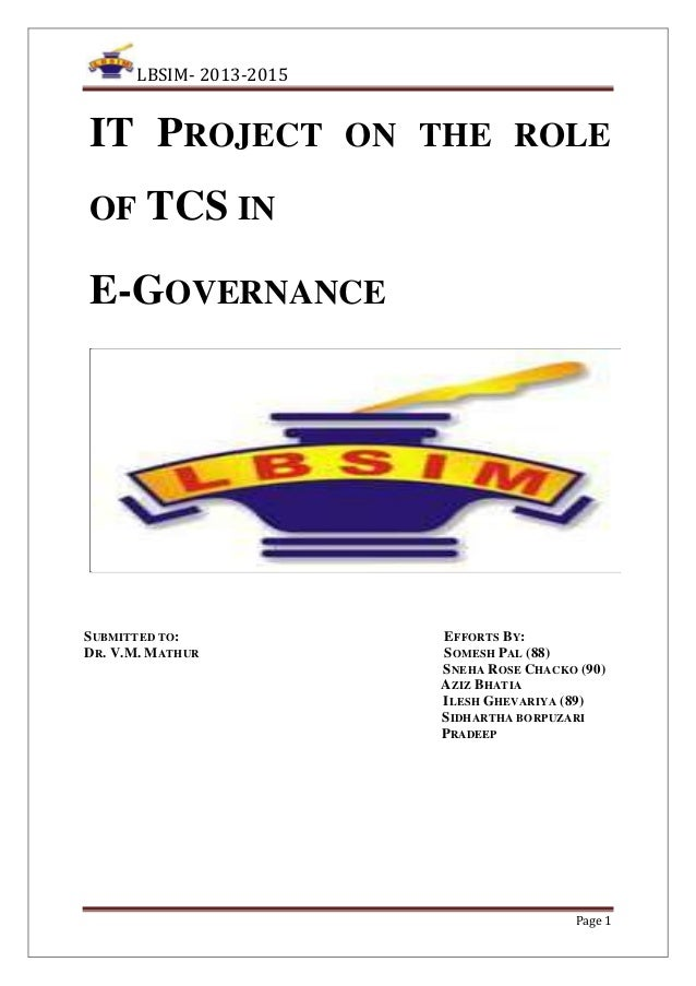 LBSIM- 2013-2015  IT PROJECT ON THE ROLE OF TCS IN  E-GOVERNANCE  SUBMITTED TO: DR. V.M. MATHUR  EFFORTS BY: SOMESH PAL (8...