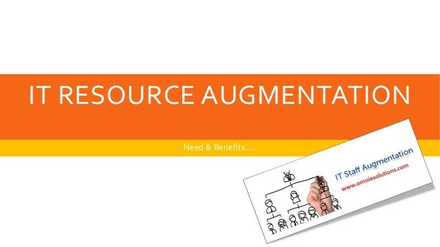 IT RESOURCE AUGMENTATION Need & Benefits…..