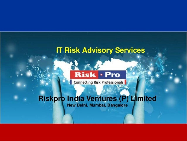 IT Risk Advisory ServicesRiskpro India Ventures (P) Limited        New Delhi, Mumbai, Bangalore                      1