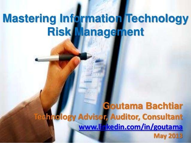 Mastering Information Technology Risk Management  Goutama Bachtiar Technology Advisor, Auditor, Consultant www.linkedin.co...