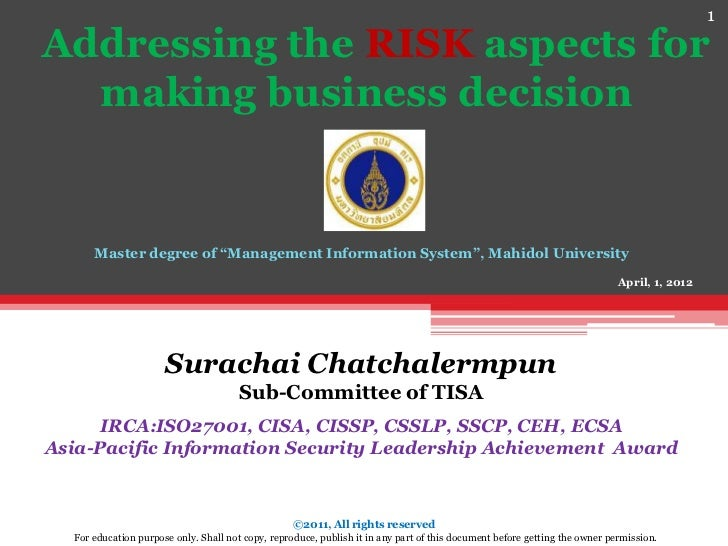 "1Addressing the RISK aspects for  making business decision      Master degree of ""Management Information System"", Mahidol ..."