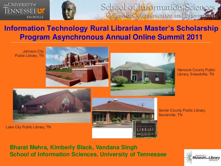 Information Technology Rural Librarian Master's Scholarship     Program Asynchronous Annual Online Summit 2011         Joh...