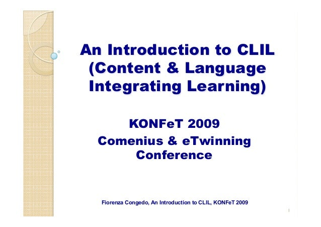 An Introduction to CLIL (Content & Language Integrating Learning) KONFeT 2009 Comenius & eTwinning Conference 1 Fiorenza C...