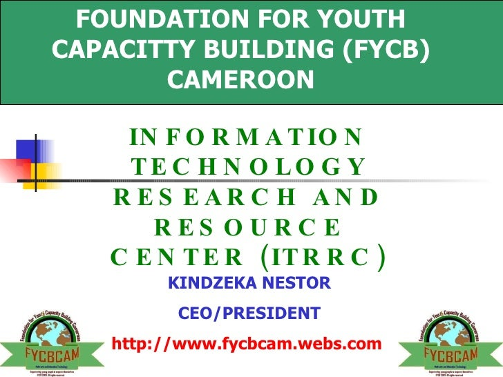 FOUNDATION FOR YOUTH CAPACITTY BUILDING (FYCB) CAMEROON INFORMATION TECHNOLOGY RESEARCH AND RESOURCE CENTER (ITRRC) KINDZE...