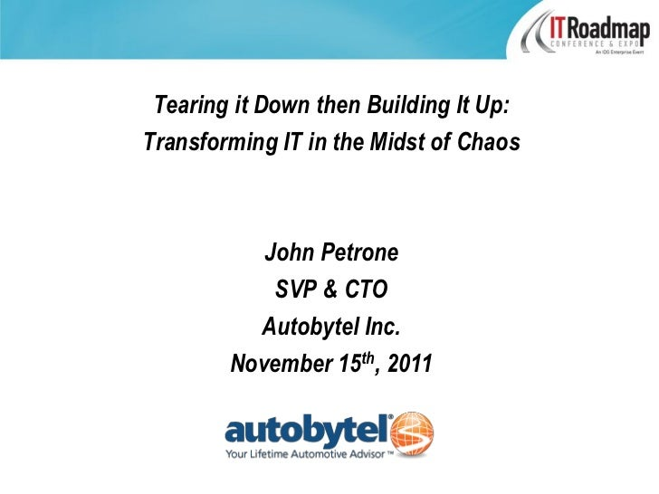 Tearing it Down then Building It Up:Transforming IT in the Midst of Chaos           John Petrone            SVP & CTO     ...