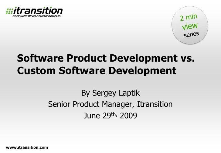 2 min view<br />series<br />Software Product Development vs.Custom Software Development<br />By Sergey Laptik<br />Senior ...
