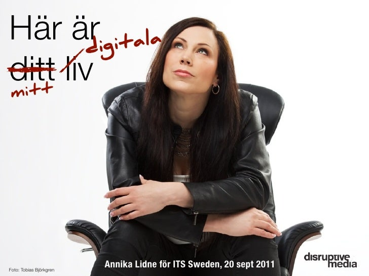 Här ärigitala        dditt liv itt mFoto: Tobias Björkgren                         Annika Lidne för ITS Sweden, 20 sept 2011