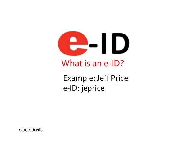 What is an e-ID?Example: Jeff Pricee-ID: jepricesiue.edu/its