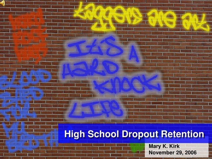 High School Dropout Retention                  Mary K. Kirk                  November 29, 2006