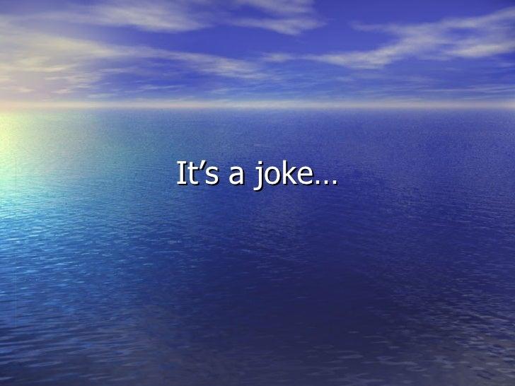It's a joke…
