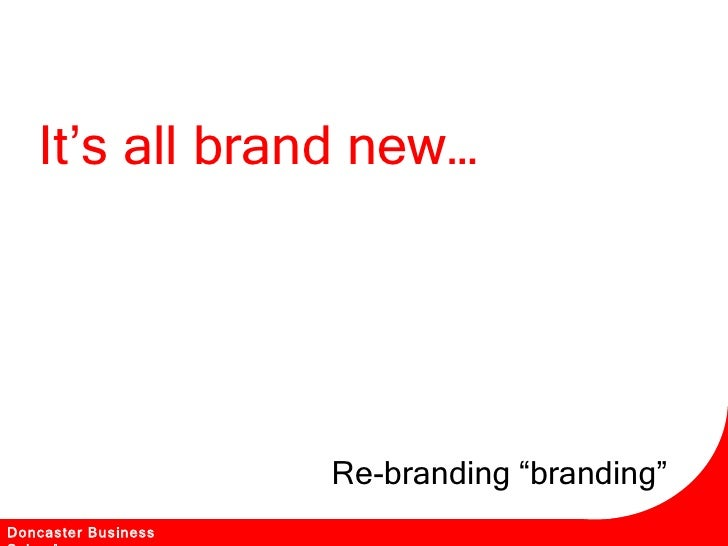 "It's all brand new… Re-branding ""branding"" Doncaster Business School"