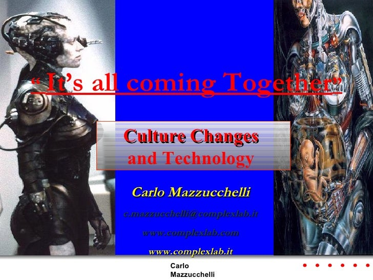 """  It's all coming Together "" Carlo Mazzucchelli [email_address] www.complexlab.com www.complexlab.it Culture Changes   an..."