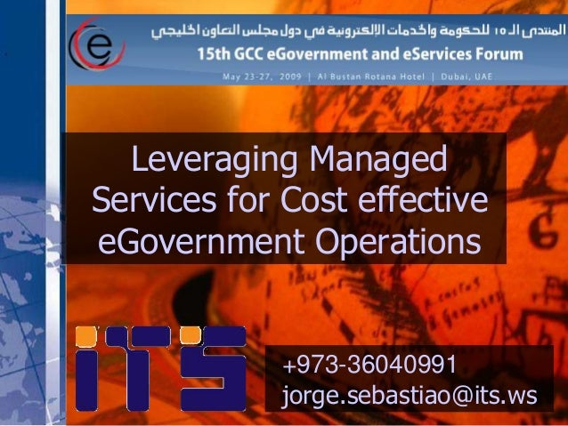 Leveraging Managed Services for Cost effective eGovernment Operations +973-36040991 jorge.sebastiao@its.ws