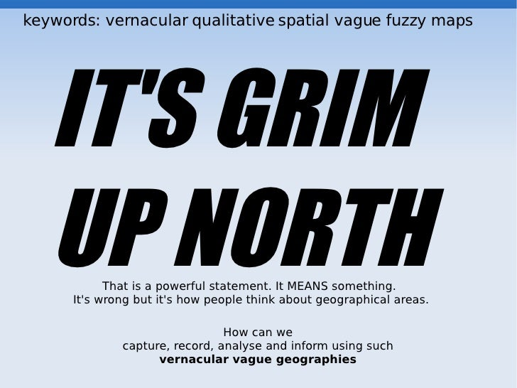 keywords: vernacular qualitative spatial vague fuzzy maps        IT'S GRIM    UP NORTH That is a powerful statement. It ME...