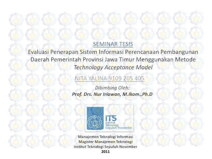 SEMINAR TESISEvaluasi Penerapan Sistem Informasi Perencanaan Pembangunan Daerah Pemerintah Provinsi Jawa Timur Menggunakan...