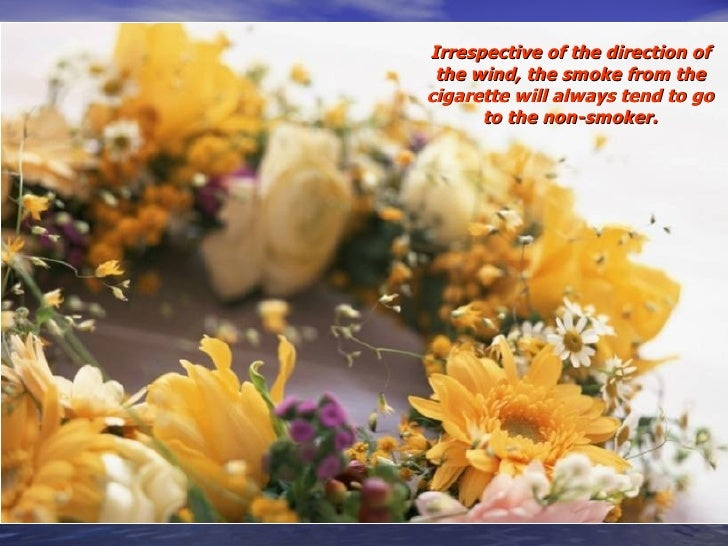 Irrespective of the direction of the wind, the smoke from the cigarette will always tend to go to the non-smoker.