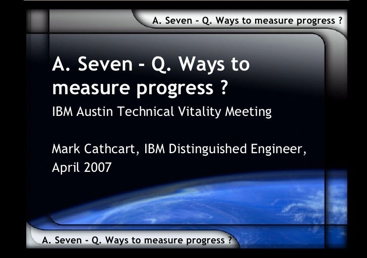 A. Seven - Q. Ways to measure progress ? A. Seven - Q. Ways to measure progress ? A. Seven - Q. Ways to measure progress ?...