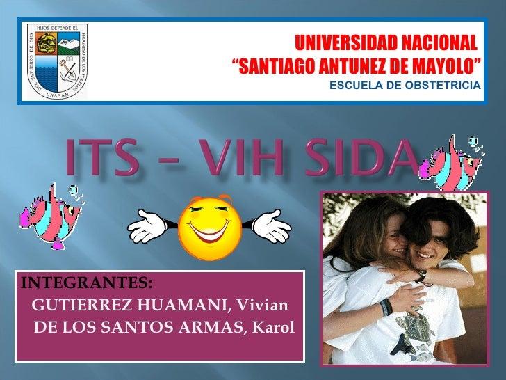 """INTEGRANTES: GUTIERREZ HUAMANI, Vivian DE LOS SANTOS ARMAS, Karol UNIVERSIDAD NACIONAL  """" SANTIAGO ANTUNEZ DE MAYOLO"""" ESCU..."""
