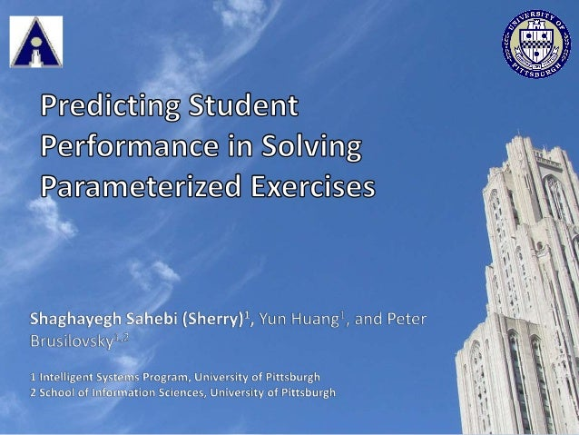 Predicting Student Performance in Solving Parameterized Exercises 2Shaghayegh Sahebi (Sherry) • One question template with...