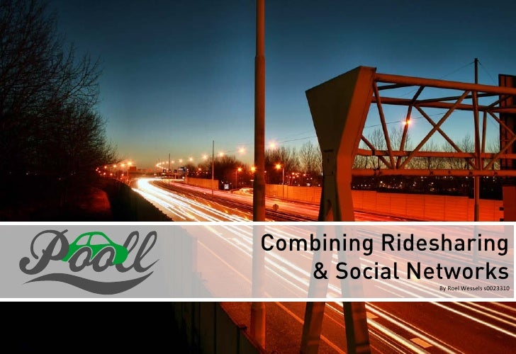 Combining Ridesharing   & Social Networks               By Roel Wessels s0023310                      1